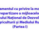 Regulamentul cu privire la modul de repartizare a mijloacelor Fondului Național de Dezvoltare a Agriculturii și Mediului Rural (Partea I)