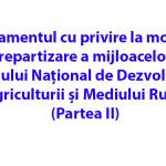 Regulamentul cu privire la modul de repartizare a mijloacelor Fondului Național de Dezvoltare a Agriculturii și Mediului Rural (Partea II)