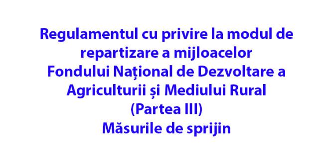 Regulamentul cu privire la modul de repartizare a mijloacelor Fondului Național de Dezvoltare a Agriculturii și Mediului Rural (Partea III). Măsurile de sprijin